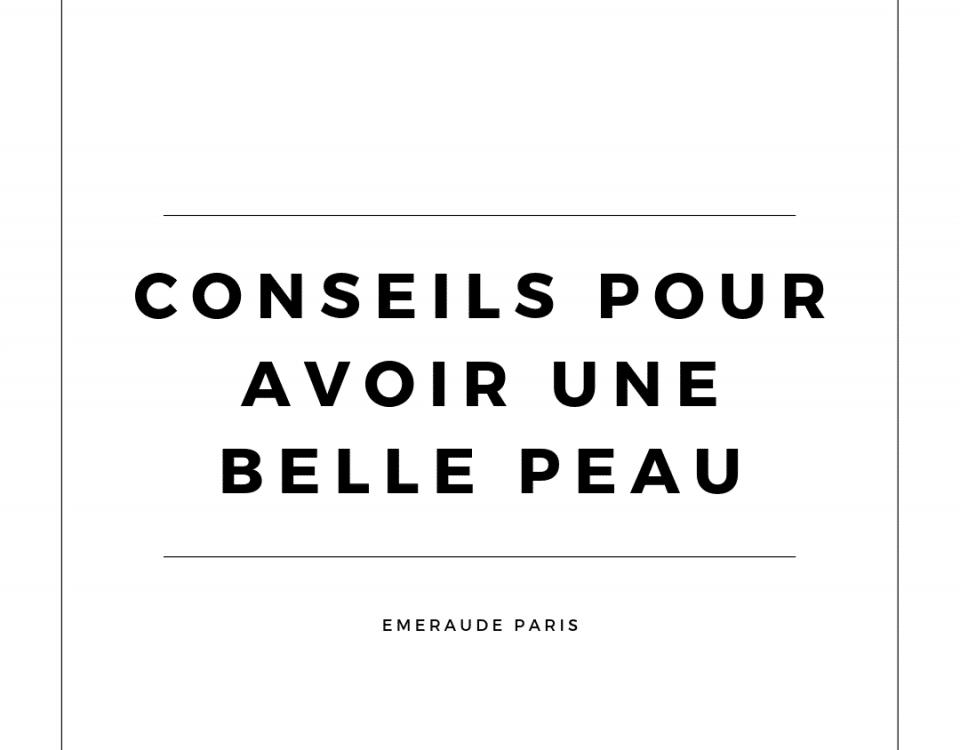 Conseils Pour Avoir Une Belle Peau - Emeraude Paris