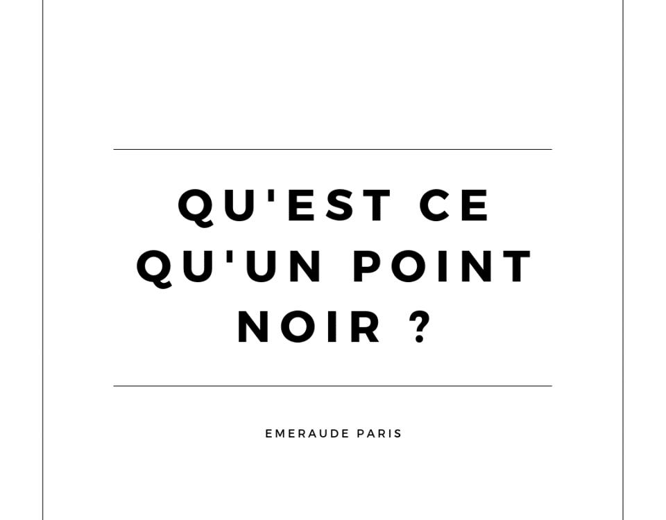 Qu'est Ce Qu'un Point Noir ? Emeraude Paris