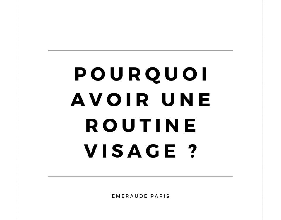 Emeraude Paris - Pourquoi Avoir Une Routine Visage ?