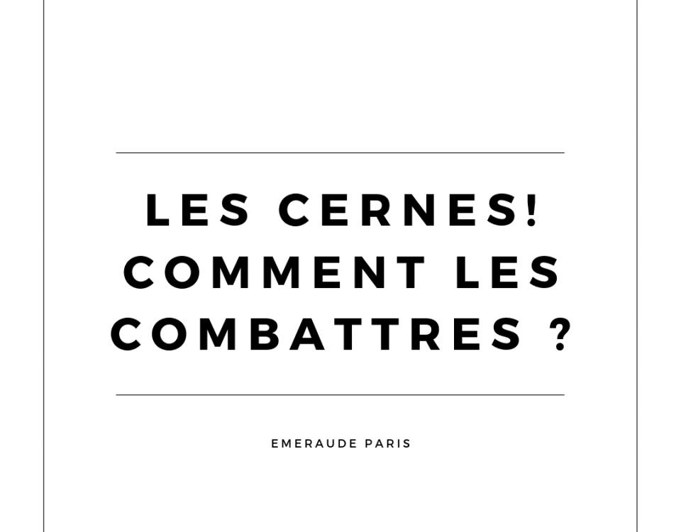 Emeraude Paris- Les cernes comment les combattre ?